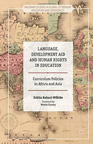 Language, Development Aid and Human Rights in Education (Curriculum Policies in Africa and Asia) by Zehlia Babaci-Wilhite, 9781137473189