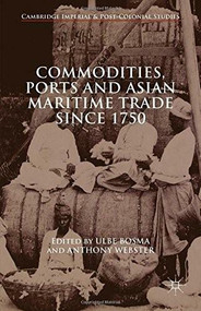 Commodities, Ports and Asian Maritime Trade Since 1750 by Ulbe Bosma, Anthony Webster, 9781137463913