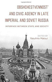 Obshchestvennost' and Civic Agency in Late Imperial and Soviet Russia (Interface between State and Society) by Yasuhiro Matsui, 9781137547224