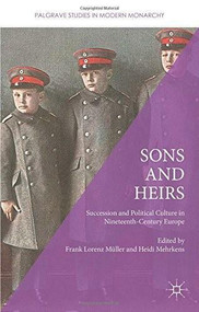 Sons and Heirs (Succession and Political Culture in Nineteenth-Century Europe) by Frank Lorenz Müller, Heidi Mehrkens, 9781137454966
