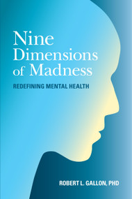 Nine Dimensions of Madness (Redefining Mental Health) by Robert L. Gallon, 9781583949269