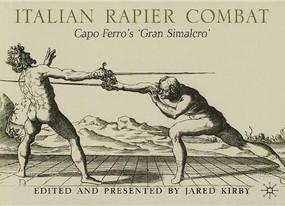 Italian Rapier Combat (Capo Ferro's 'Gran Simulacro') by Jared Kirby, 9780230341197