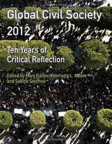 Global Civil Society 2012 (Ten Years of Critical Reflection) by Mary Kaldor, Henrietta L. Moore, Sabine Selchow, 9780230367876