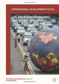 International Development Policy (Aid, Emerging Economies and Global Policies) by Gilles Carbonnier, 9781137003409