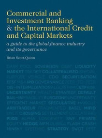 Commercial and Investment Banking and the International Credit and Capital Markets (A Guide to the Global Finance Industry and its Governance) by Brian Scott-Quinn, 9780230370470
