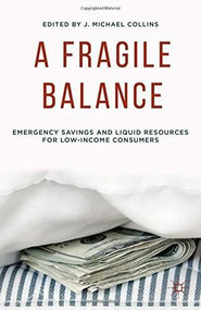 A Fragile Balance (Emergency Savings and Liquid Resources for Low-Income Consumers) by J. Michael Collins, 9781137487810
