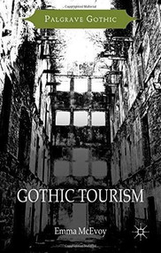 Gothic Tourism (Constructing Haunted England) by Emma McEvoy, 9781137391285