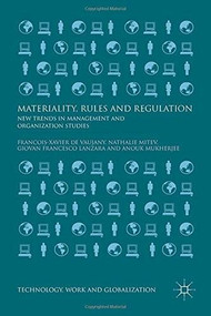 Materiality, Rules and Regulation (New Trends in Management and Organization Studies) by Francois-Xavier de Vaujany, Nathalie Mitev, Giovan Francesco Lanzara, Anouk Mukherjee, 9781137552624