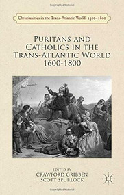 Puritans and Catholics in the Trans-Atlantic World 1600-1800 by Crawford Gribben, R. Spurlock, 9781137368973