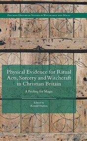 Physical Evidence for Ritual Acts, Sorcery and Witchcraft in Christian Britain (A Feeling for Magic) by Ronald Hutton, 9781137444813