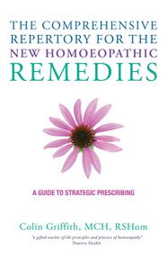 The Comprehensive Repertory for the New Homeopathic Remedies (A Guide to Strategic Prescribing) by Colin Griffith, 9781780287997