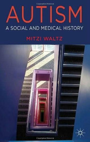 Autism (A Social and Medical History) by Mitzi Waltz, 9780230527508