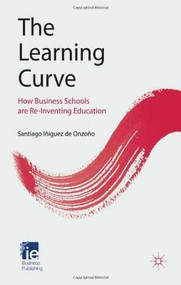 The Learning Curve (How Business Schools Are Re-inventing Education) by Santiago Iñiguez de Onzoño, 9780230280236