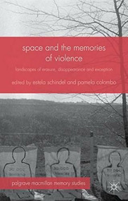 Space and the Memories of Violence (Landscapes of Erasure, Disappearance and Exception) by Estela Schindel, Pamela Colombo, 9781137380906