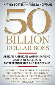 50 Billion Dollar Boss (African American Women Sharing Stories of Success in Entrepreneurship and Leadership) by Kathey Porter, Andrea Hoffman, 9781137475015