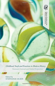 Childhood, Youth and Emotions in Modern History (National, Colonial and Global Perspectives) by Stephanie Olsen, 9781137484833