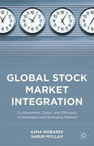Global Stock Market Integration (Co-Movement, Crises, and Efficiency in Developed and Emerging Markets) by Asma Mobarek, Sabur Mollah, 9781137397188
