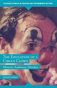 The Education of a Circus Clown (Mentors, Audiences, Mistakes) by David Carlyon, 9781137554819