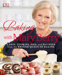 Baking with Mary Berry (Cakes, Cookies, Pies, and Pastries from the British Queen of Baking) by Mary Berry, 9781465453235