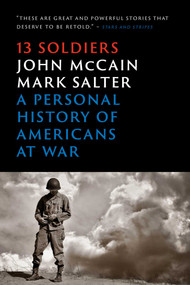 Thirteen Soldiers (A Personal History of Americans at War) by John McCain, Mark Salter, 9781476759661