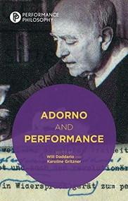 Adorno and Performance by Will Daddario, Karoline Gritzner, 9781137429872