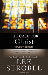 The Case for Christ Student Edition (A Journalist's Personal Investigation of the Evidence for Jesus) by Lee Strobel, Jane Vogel, 9780310745648