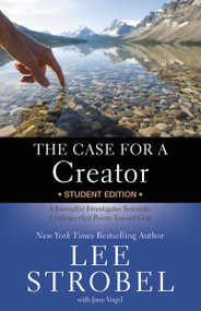 The Case for a Creator Student Edition (A Journalist Investigates Scientific Evidence that Points Toward God) by Lee Strobel, Jane Vogel, 9780310745839