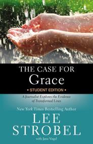 The Case for Grace Student Edition (A Journalist Explores the Evidence of Transformed Lives) by Lee Strobel, Jane Vogel, 9780310736578