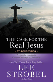 The Case for the Real Jesus Student Edition (A Journalist Investigates Current Challenges to Christianity) by Lee Strobel, Jane Vogel, 9780310745679