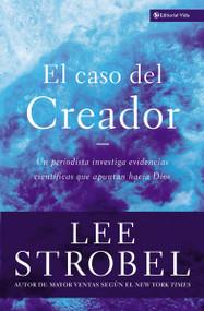 El caso del creador (Un periodista investiga evidencias científicas que apuntan hacia Dios.) by Lee Strobel, 9780829743661