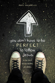 You Don't Have to Be Perfect to Follow Jesus (A 30-Day Devotional Journal) by Mike Yaconelli, 9780310742630