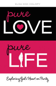 Pure Love, Pure Life (Exploring God's Heart on Purity) by Elsa Kok Colopy, 9780310748519