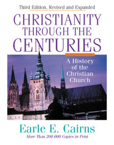 Christianity Through the Centuries (A History of the Christian Church) by Earle E. Cairns, 9780310208129