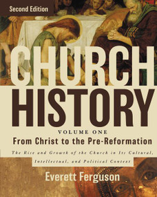 Church History, Volume One: From Christ to the Pre-Reformation (The Rise and Growth of the Church in Its Cultural, Intellectual, and Political Context) by Everett Ferguson, 9780310516569
