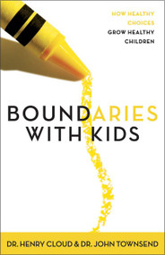 Boundaries with Kids (How Healthy Choices Grow Healthy Children) by Henry Cloud, John Townsend, 9780310243151