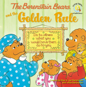 The Berenstain Bears and the Golden Rule by Stan Berenstain, Jan Berenstain, Mike Berenstain, 9780310712473