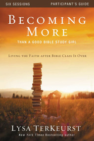 Becoming More Than a Good Bible Study Girl Participant's Guide (Living the Faith after Bible Class Is Over) by Lysa TerKeurst, 9780310877707