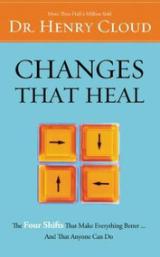 Changes That Heal (The Four Shifts That Make Everything Better…And That Anyone Can Do) - 9780310214632 by Henry Cloud, 9780310214632