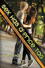 Sex Has a Price Tag (Discussions about Sexuality, Spirituality, and Self-respect) by Pam Stenzel, Crystal Kirgiss, 9780310748854