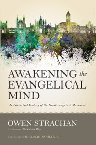 Awakening the Evangelical Mind (An Intellectual History of the Neo-Evangelical Movement) by Owen Strachan, 9780310520795