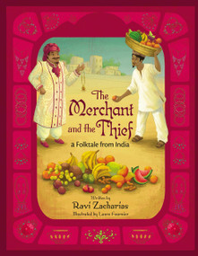 The Merchant and the Thief (A Folktale from India) by Ravi Zacharias, Laure Fournier, 9780310716365