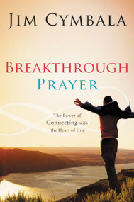 Breakthrough Prayer (The Secret of Receiving What You Need from God) by Jim Cymbala, 9780310255185