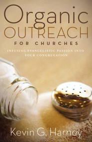 Organic Outreach for Churches (Infusing Evangelistic Passion into Your Congregation) by Kevin G. Harney, 9780310273967