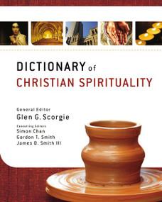 Dictionary of Christian Spirituality by Glen G. Scorgie, Simon Chan, Gordon T. Smith, James D. Smith III, 9780310290667