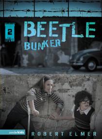 Beetle Bunker by Robert Elmer, 9780310709442