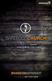 Barefoot Church (Serving the Least in a Consumer Culture) by Brandon Hatmaker, 9780310492269