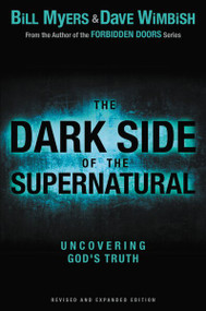 The Dark Side of the Supernatural, Revised and Expanded Edition (What Is of God and What Isn't) by Bill Myers, David Wimbish, 9780310730026