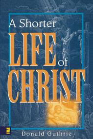 A Shorter Life of Christ by Donald Guthrie, 9780310254416