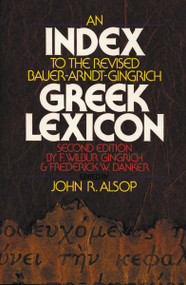 An Index to the Revised Bauer-Arndt-Gingrich Greek Lexicon by John R. Alsop, 9780310440314