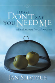 Please Don't Say You Need Me (Biblical Answers for Codependency) by Jan Silvious, 9780310343912